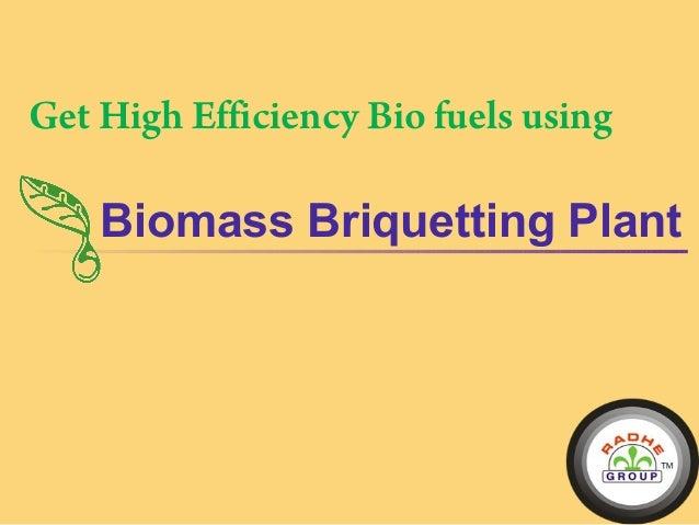 Biomass Briquetting Plant Get High Efficiency Bio fuels using
