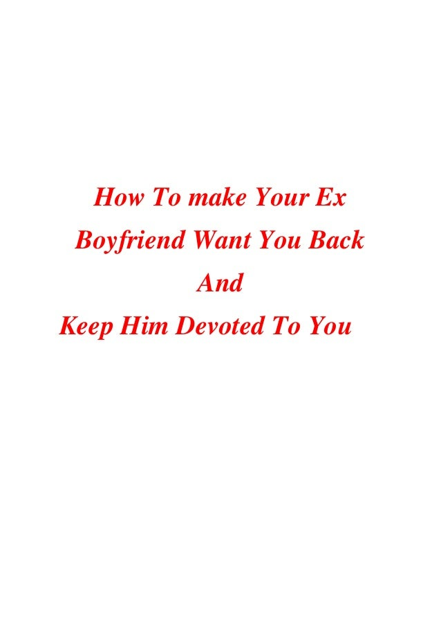 How To make Your Ex Boyfriend Want You Back And Keep Him Devoted To You