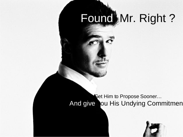 Found Mr. Right ?       Get Him to Propose Sooner…And give you His Undying Commitment