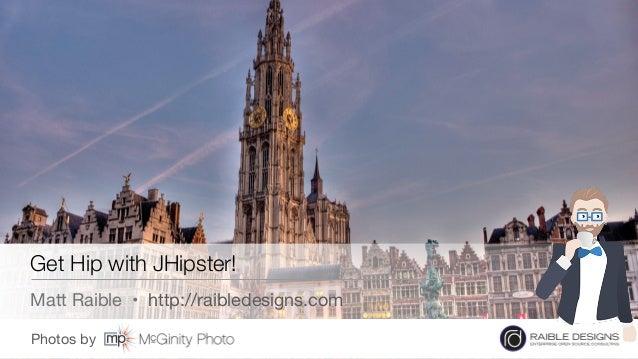 Photos by  Get Hip with JHipster! Matt Raible • http://raibledesigns.com