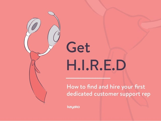 How to find and hire your first dedicated customer support rep Get H.I.R.E.D
