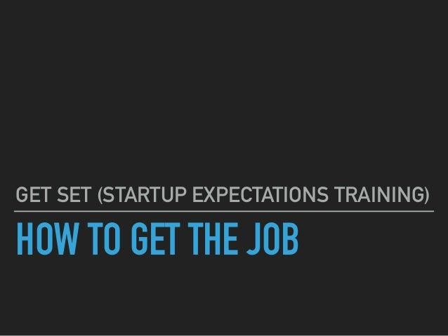 HOW TO GET THE JOB GET SET (STARTUP EXPECTATIONS TRAINING)