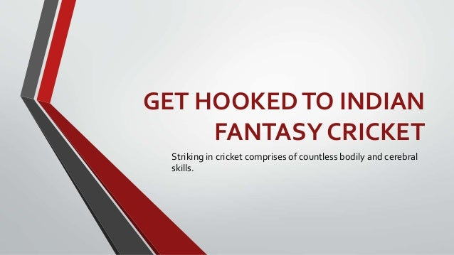 GET HOOKEDTO INDIAN FANTASY CRICKET Striking in cricket comprises of countless bodily and cerebral skills.