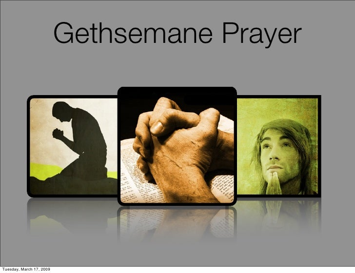 Gethsemane Prayer     Tuesday, March 17, 2009