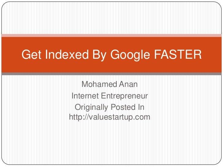 Get Indexed By Google FASTER           Mohamed Anan        Internet Entrepreneur         Originally Posted In       http:/...