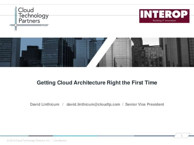 © 2013 Cloud Technology Partners, Inc. / Confidential 1 David Linthicum / david.linthicum@cloudtp.com / Senior Vice Presid...