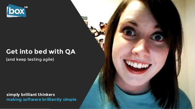 Get into bed with QA (and keep testing agile) simply brilliant thinkers making software brilliantly simple