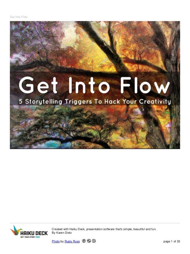 Get Into Flow Created with Haiku Deck, presentation software that's simple, beautiful and fun. By Karen Dietz Photo by Rus...