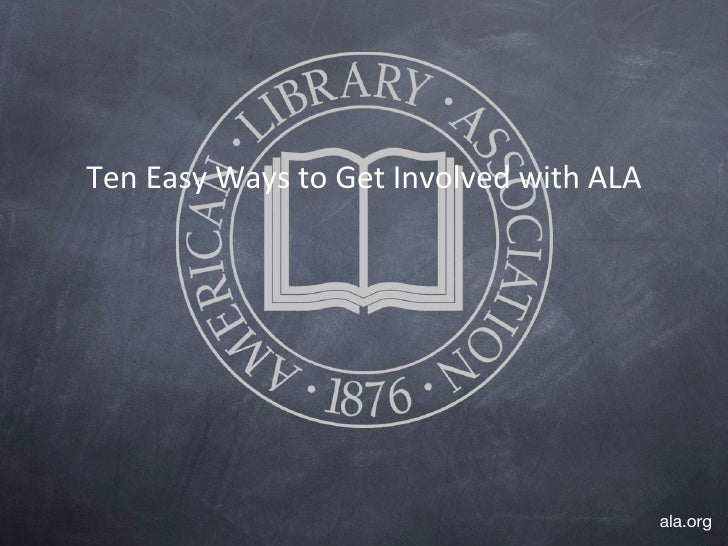 Ten Easy Ways to Get Involved with ALA ala.org