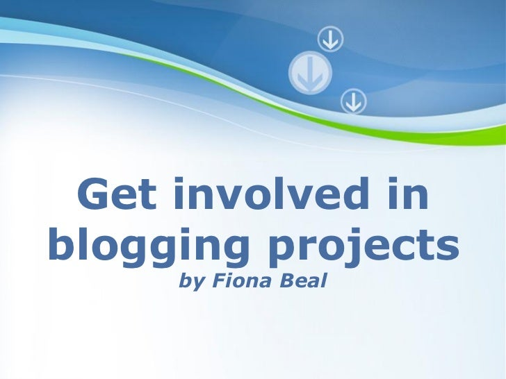 Get involved inblogging projects     by Fiona Beal      Powerpoint Templates                             Page 1