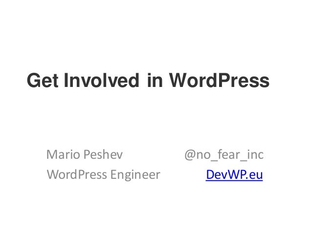Get Involved in WordPress Mario Peshev @no_fear_inc WordPress Engineer DevWP.eu