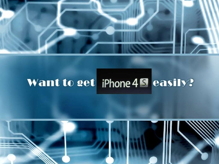 Get iphone 4 s easily