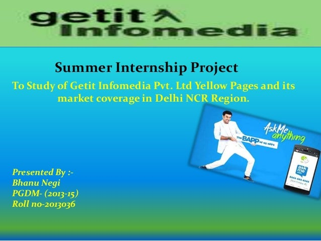 Summer Internship Project  To Study of Getit Infomedia Pvt. Ltd Yellow Pages and its  market coverage in Delhi NCR Region....