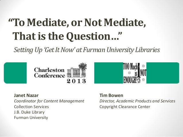"""""""To Mediate, or Not Mediate, That is the Question…"""" Setting Up 'Get It Now' at Furman University Libraries  Janet Nazar  T..."""