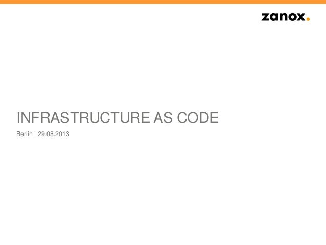 INFRASTRUCTURE AS CODE Berlin | 29.08.2013