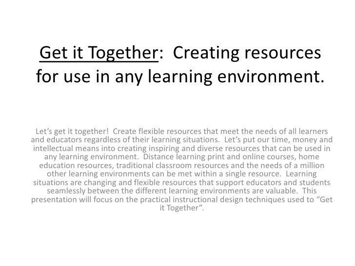 Get it Together:  Creating resources for use in any learning environment.<br /><br />Let's get it together!  Create flexi...