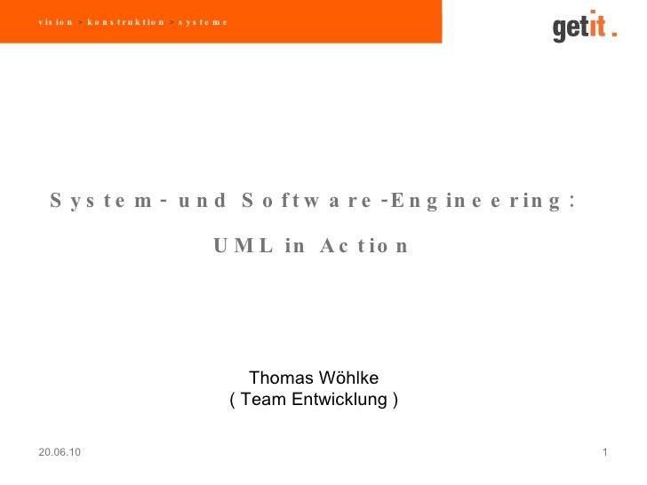 20.06.10 Thomas Wöhlke ( Team Entwicklung ) System- und Software-Engineering: UML in Action vision  >  konstruktion  >  sy...