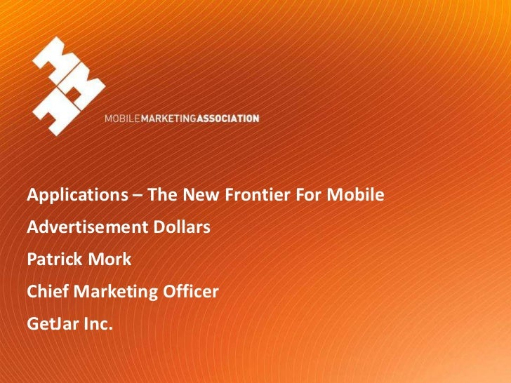 Applications – The New Frontier For Mobile<br />Advertisement Dollars<br />Patrick Mork<br />Chief Marketing Officer<br />...