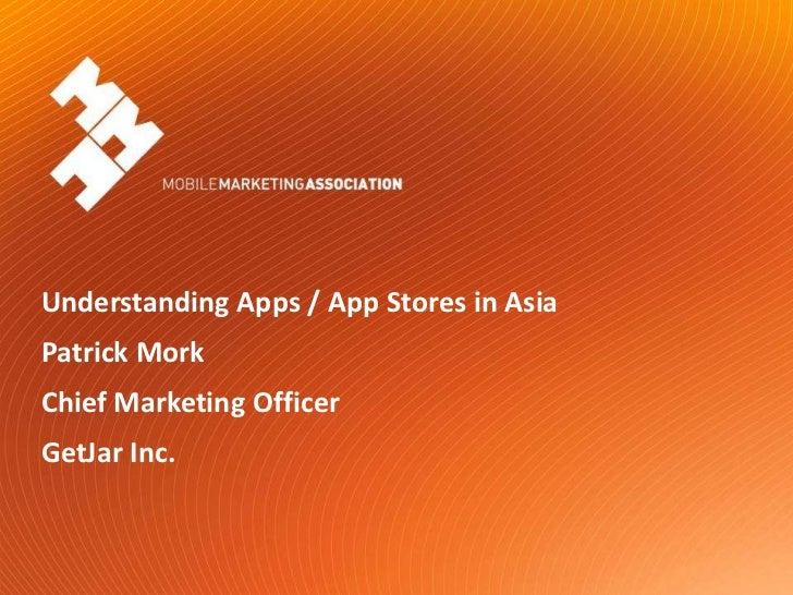 Understanding Apps / App Stores in Asia<br />Patrick Mork<br />Chief Marketing Officer<br />GetJar Inc.<br />