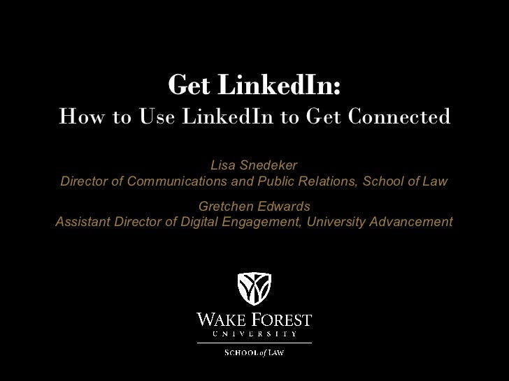 Get LinkedIn:How to Use LinkedIn to Get Connected                        Lisa SnedekerDirector of Communications and Publi...