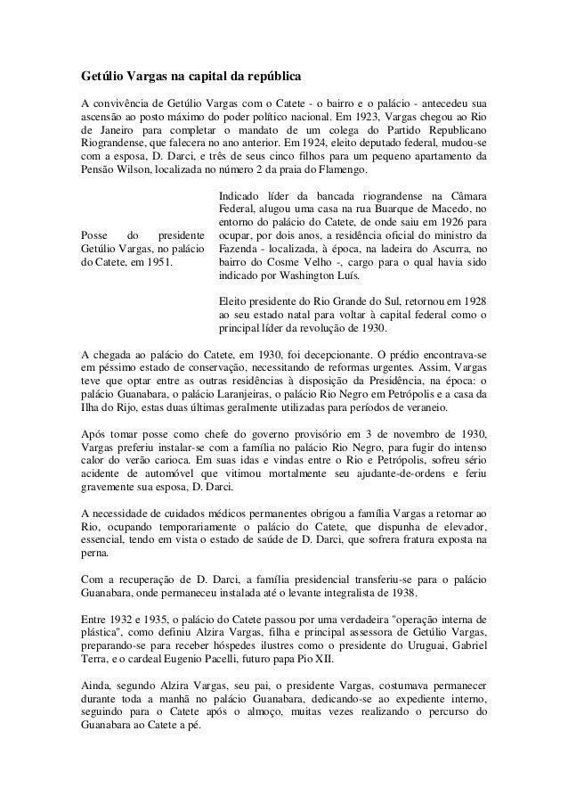 Getúlio Vargas na capital da república A convivência de Getúlio Vargas com o Catete - o bairro e o palácio - antecedeu sua...