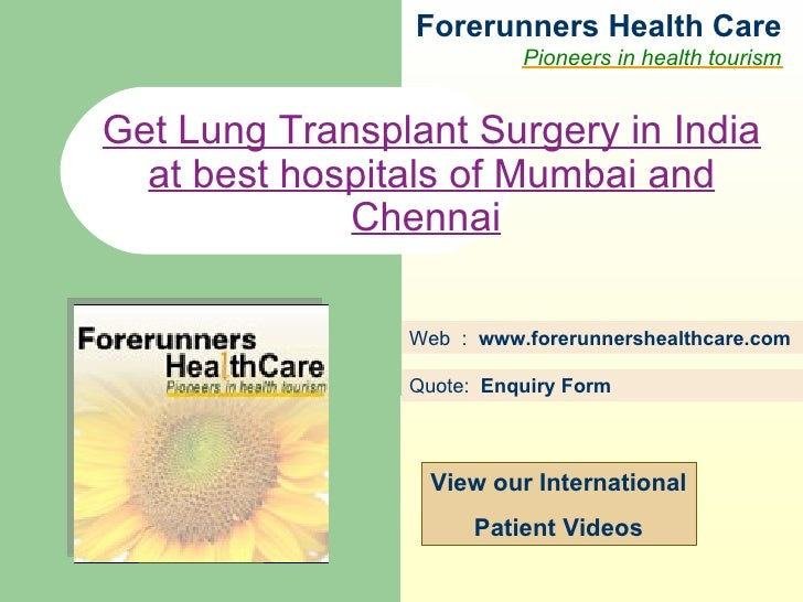 Forerunners Hea l th Care Pioneers in health tourism Web  :  www.forerunnershealthcare.com Get Lung Transplant Surgery in ...