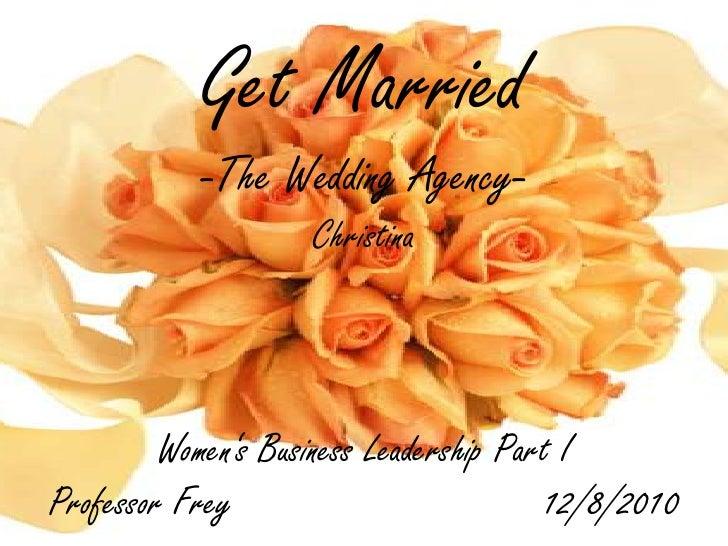 GetMarried-The Wedding Agency-ChristinaWomen's Business LeadershipPart IProfessor Frey                            12/8/201...