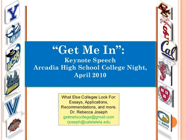 """Get Me In"": Keynote Speech Arcadia High School College Night, April 2010 ""Get Me In"": Keynote Speech Arcadia High School ..."