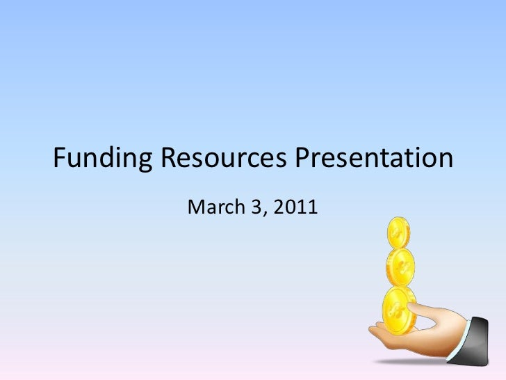 Funding Resources Presentation<br />March 3, 2011<br />