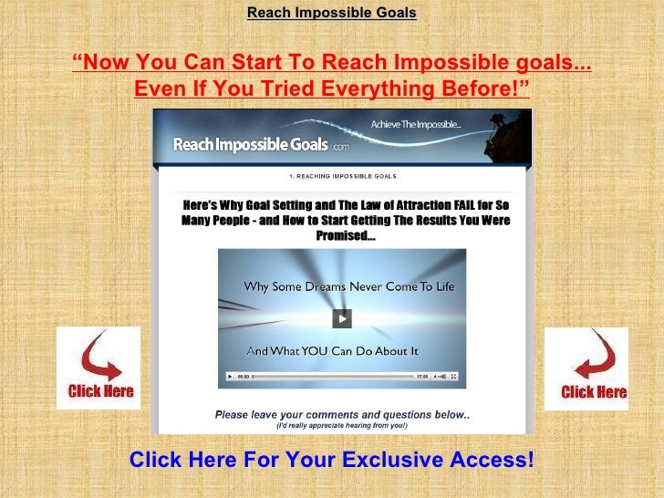 "Reach Impossible Goals "" Now You Can Start To Reach Impossible goals... Even If You Tried Everything Before!""   Click Here..."