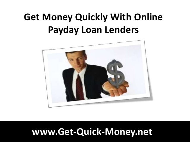 Get Money Quickly With Online     Payday Loan Lenders www.Get-Quick-Money.net