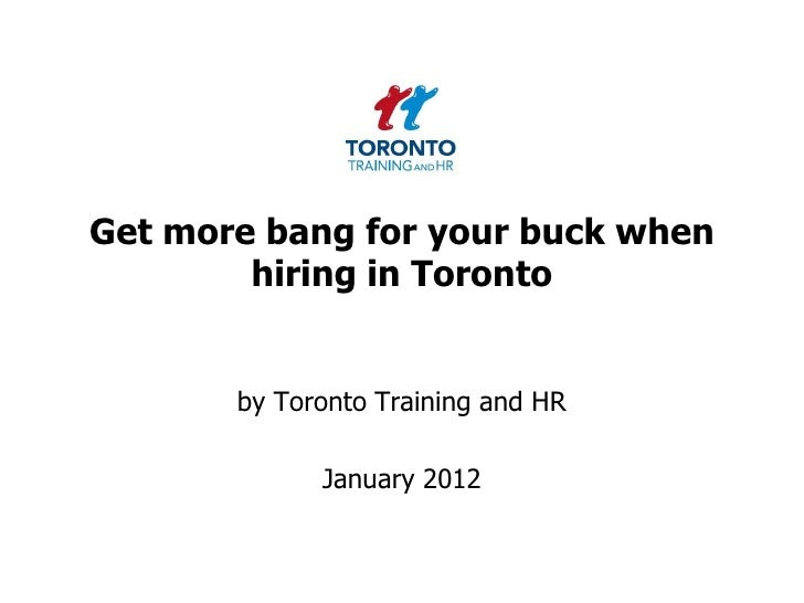 Get more bang for your buck when        hiring in Toronto       by Toronto Training and HR             January 2012