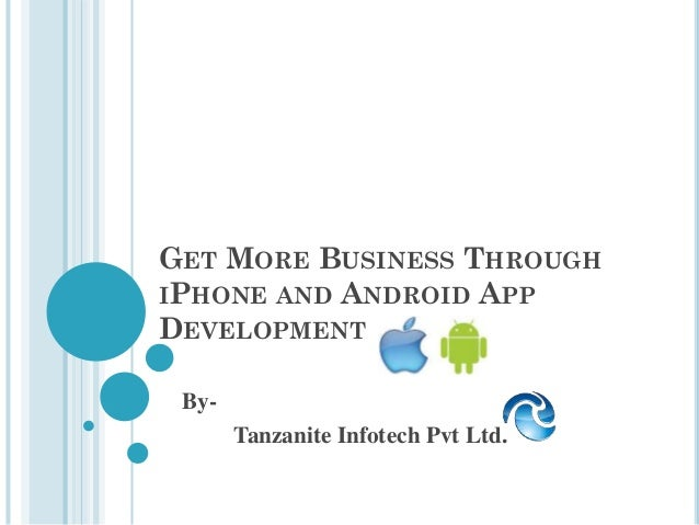 GET MORE BUSINESS THROUGH IPHONE AND ANDROID APP DEVELOPMENT By- Tanzanite Infotech Pvt Ltd.