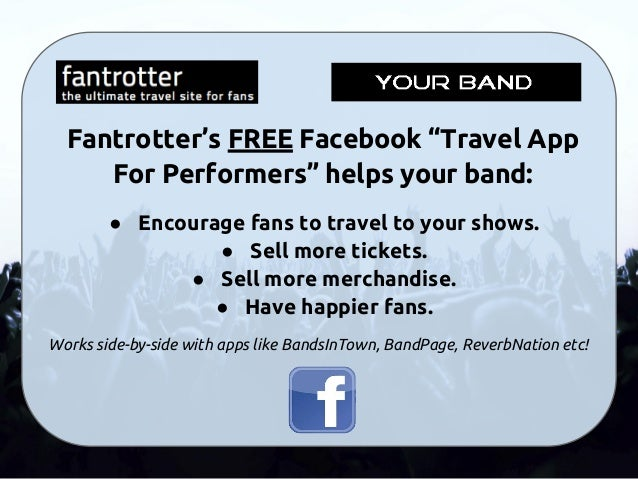 """Fantrotter's FREE Facebook """"Travel App For Performers"""" helps your band: ● Encourage fans to travel to your shows. ● Sell m..."""