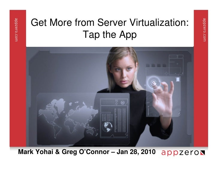 Get More from Server Virtualization:               Tap the App     Mark Yohai & Greg O'Connor – Jan 28, 2010