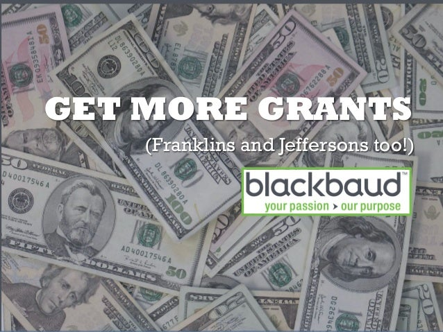 GET MORE GRANTS(Franklins and Jeffersons too!)