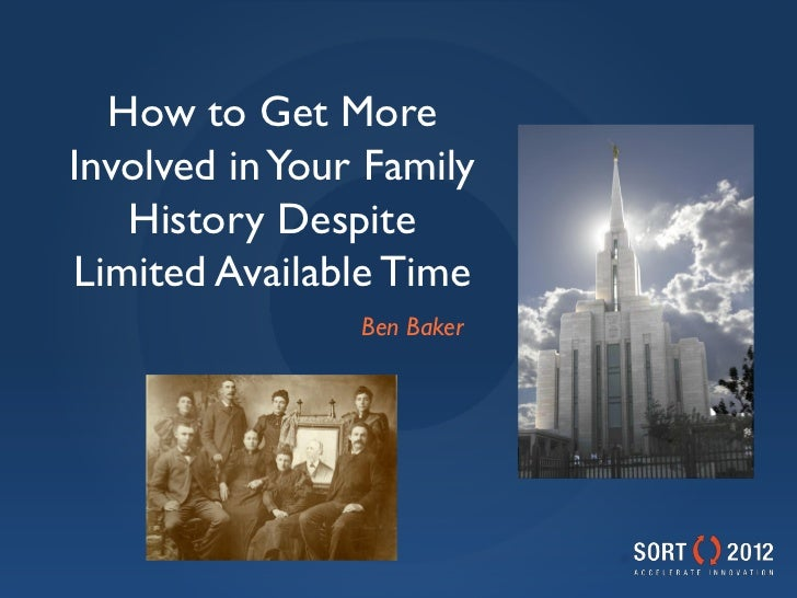 How to Get MoreInvolved in Your Family   History DespiteLimited Available Time                Ben Baker