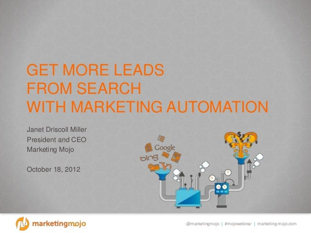 @marketingmojo | #mojowebinar | marketing-mojo.com GET MORE LEADS FROM SEARCH WITH MARKETING AUTOMATION Janet Driscoll Mil...