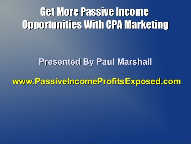 Get More Passive IncomeGet More Passive Income Opportunities With CPA MarketingOpportunities With CPA Marketing Presented ...