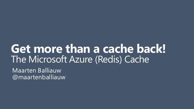 Get more than a cache back! The Microsoft Azure (Redis) Cache Maarten Balliauw @maartenballiauw