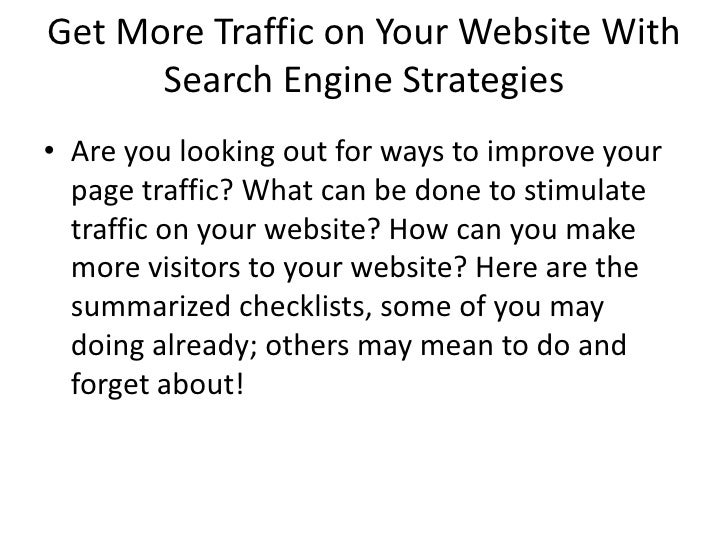 Get More Traffic on Your Website With Search Engine Strategies <br />Are you looking out for ways to improve your page tra...