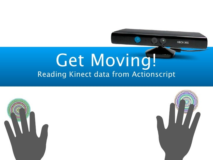 Get Moving!Reading Kinect data from Actionscript