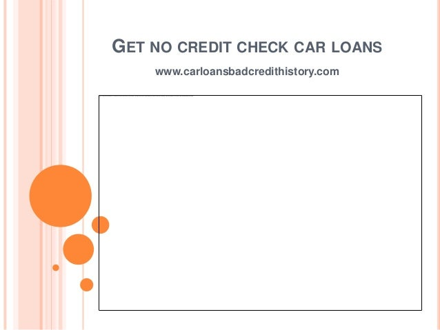 GET NO CREDIT CHECK CAR LOANS    www.carloansbadcredithistory.com