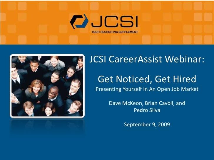JCSI CareerAssist Webinar:<br />Get Noticed, Get Hired<br />Presenting Yourself In An Open Job Market<br />Dave McKeon, Br...