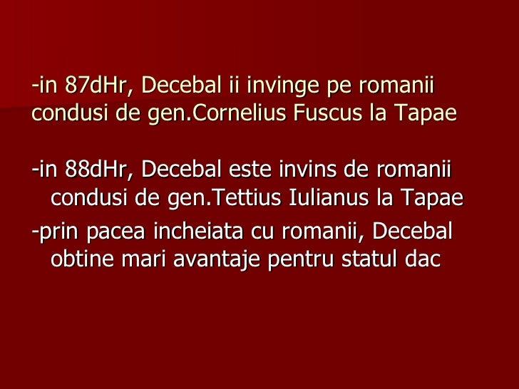 -in 87dHr, Decebal ii invinge pe romanii condusi de gen.Cornelius Fuscus la Tapae <ul><li>-in 88dHr, Decebal este invins d...