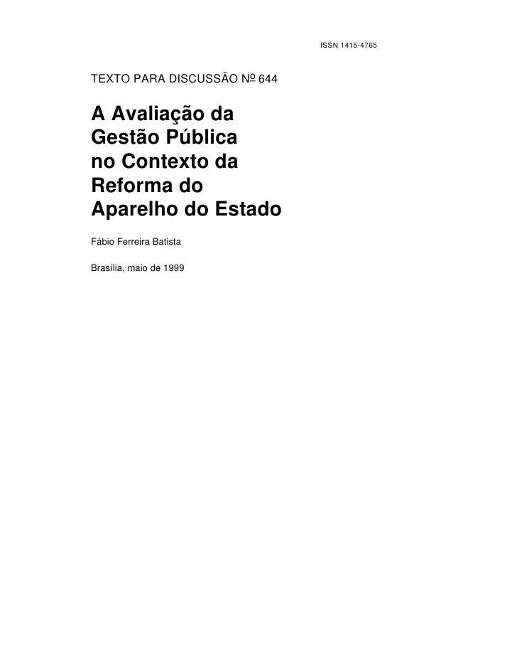 ISSN 1415-4765    TEXTO PARA DISCUSSÃO No 644   A Avaliação da Gestão Pública no Contexto da Reforma do Aparelho do Estado...