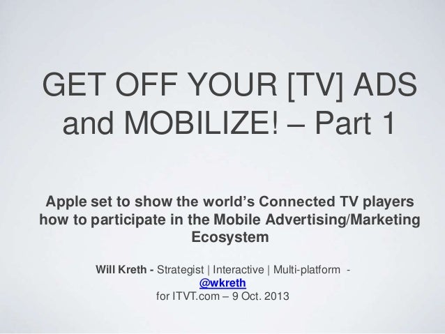 GET OFF YOUR [TV] ADS and MOBILIZE! – Part 1 Apple set to show the world's Connected TV players how to participate in the ...
