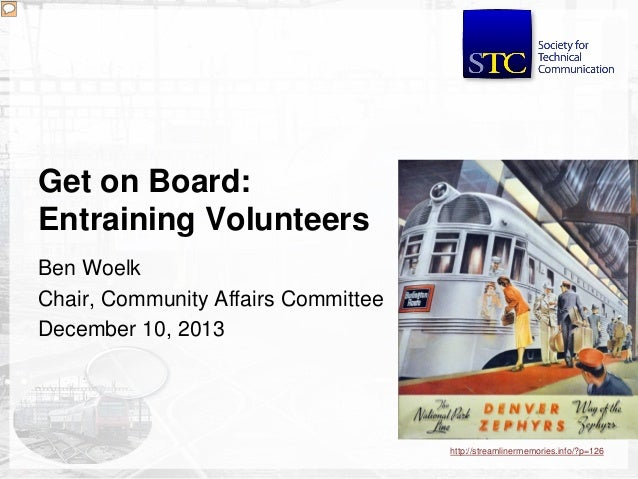 Get on Board:  Entraining Volunteers  Ben Woelk  Chair, Community Affairs Committee  December 10, 2013  http://streamliner...