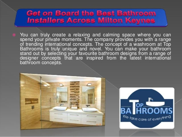 You can truly create a rela and calming space where you can spend your  private. Get on Board the Best Bathroom Installers Across Milton Keynes