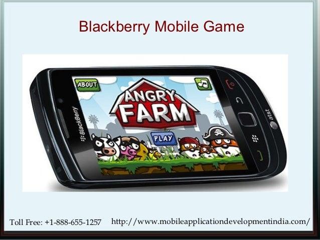 Blackberry Mobile GameToll Free: +1-888-655-1257   http://www.mobileapplicationdevelopmentindia.com/